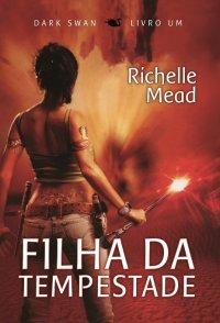 Filha da Tempestade - Dark Swan #1 - Richelle Mead