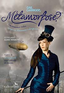 Metamorfose? - O Protetorado da Sombrinha # 2 - Gail Carriger