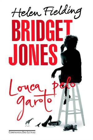 Bridget Jones, Louca Pelo Garoto - Helen Fielding