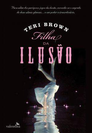 Filha da Ilusão - Herdeiros da Magia #1 - Teri Brown