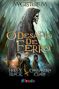 O Desafio de Ferro - Magisterium #1 - Holly Black e Cassandra Clare