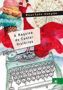 A Máquina de Contar Histórias - Maurício Gomyde