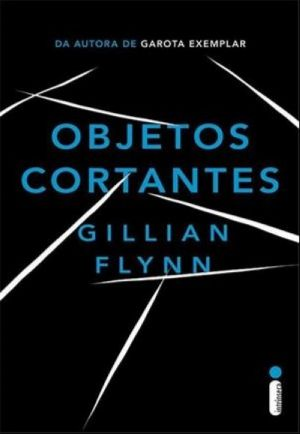 Objetos Cortantes - Gillian Flynn