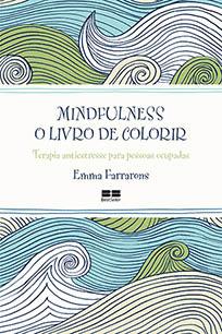 Mindfulness: O livro de colorir - Emma Farrarons