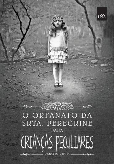 O  Orfanato da Srta. Peregrine Para Crianças Peculiares #1 - Ransom Riggs
