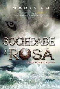 Sociedade da Rosa - Jovens de Elite #2 - Marie Lu