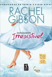 Simplesmente Irresistível - Rachel Gibson