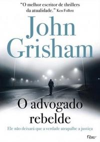 Advogado Rebelde - John Grisham