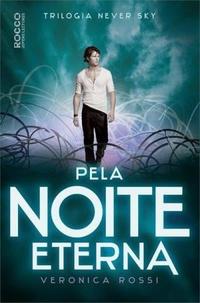 Pela Noite Eterna - Never Sky # 2 - Veronica Rossi