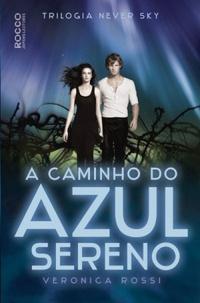 A Caminho do Azul Sereno - Never Sky #3 - Veronica Rossi