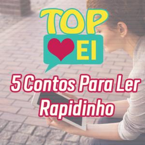 TOP EI 5 contos para ler rapidinho